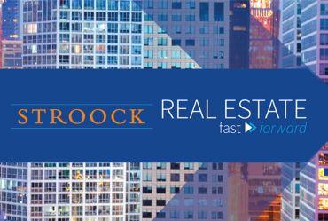 Stroock's Real Estate Fast Forward